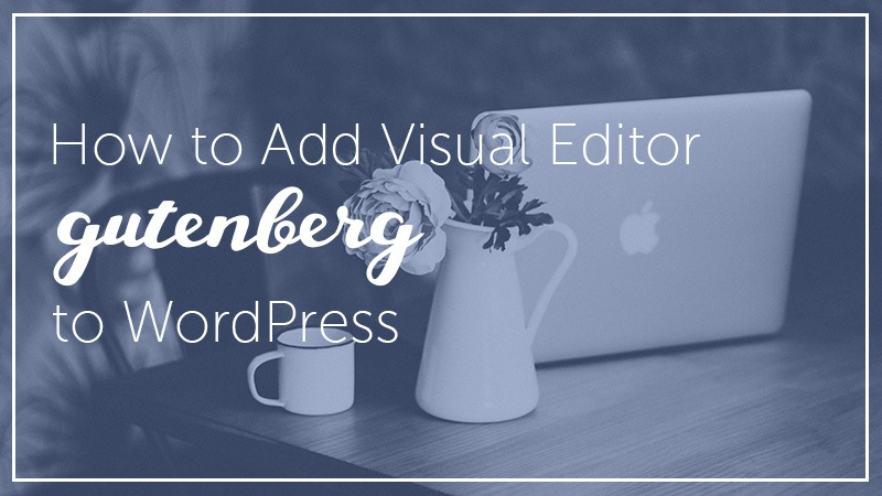 Add GUTENBERG Visual Editor to WordPress