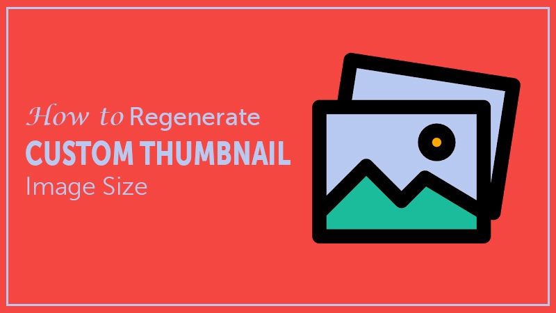 How to Regenerate Custom Thumbnail Image Size