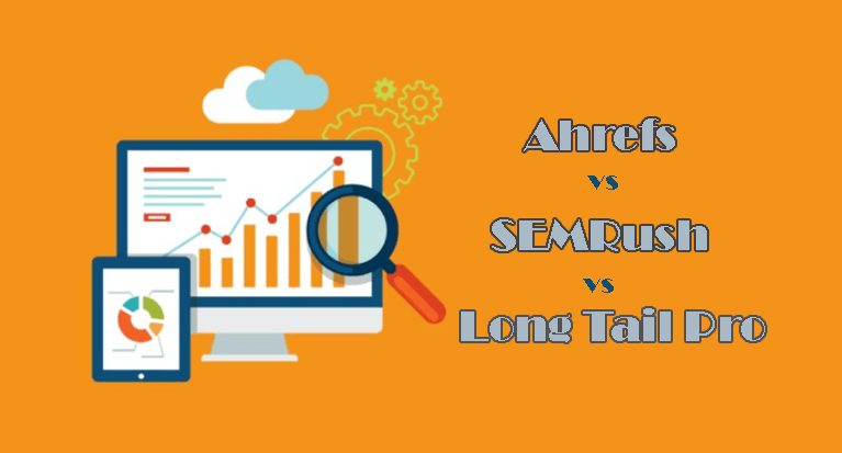 Ahrefs vs SEMRush vs Long Tail Pro Best Keyword Research Tool in 2018