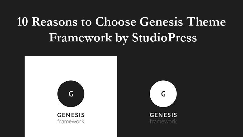 10 Reasons to Choose Genesis Theme Framework by StudioPress