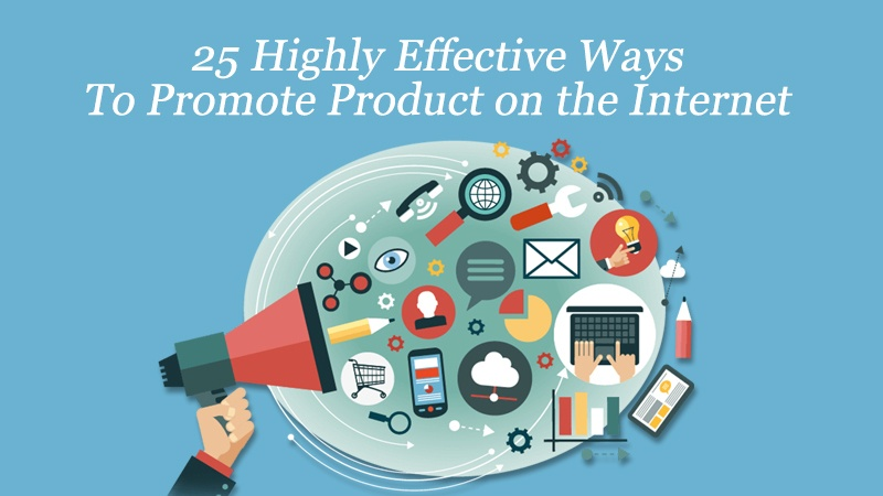 25 Highly Effective Ways to Promote Your Product on the Internet