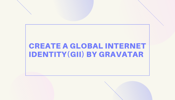 Create a Global Internet Identity(GII) by Gravatar