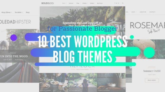 10 Best WordPress Blog Themes for Passionate Blogger