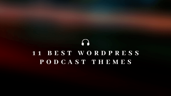 11 Best WordPress Podcast Themes for 2020