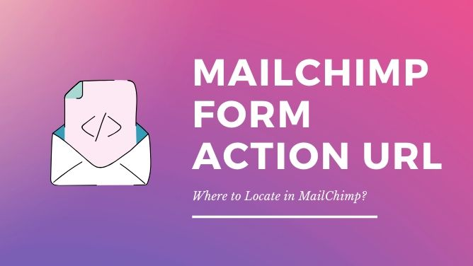 Locate MailChimp Form Action URL