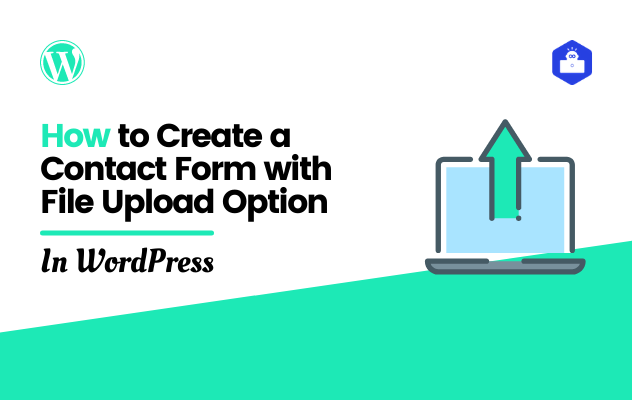 How to Create a Contact Form with File Upload Option